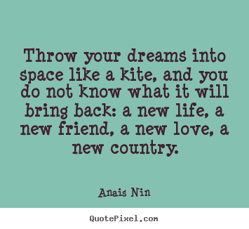 Anais Nin picture quotes - Throw your dreams into space like a kite, and you do not know what.. - Friendship quotes