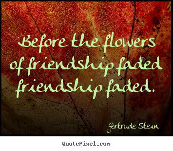 Gertrude Stein Picture Quotes Before The Flowers Of