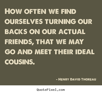 Quotes about friendship - How often we find ourselves turning our backs..
