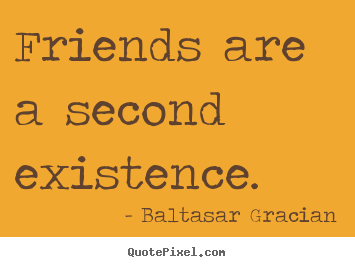Friendship quote - Friends are a second existence.