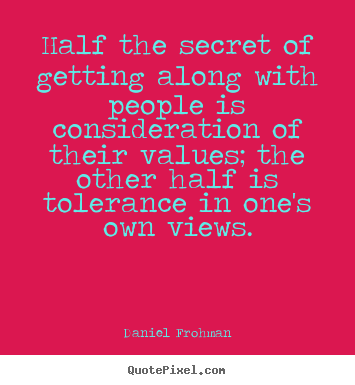 Daniel Frohman picture quote - Half the secret of getting along with people.. - Friendship quote