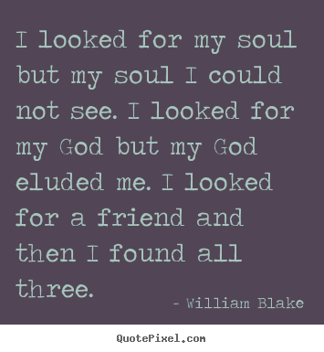 Diy picture quotes about friendship - I looked for my soul but my soul i could not see. i looked for my..
