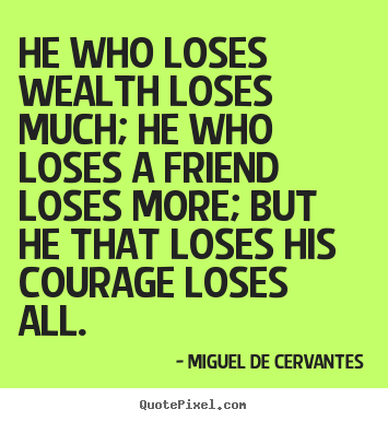 Friendship quotes - He who loses wealth loses much; he who loses a friend loses more; but..