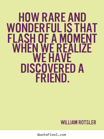Quotes about friendship - How rare and wonderful is that flash of a moment when..