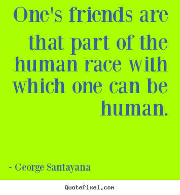 Quote about friendship - One's friends are that part of the human race with..