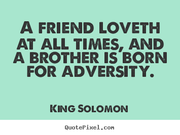 Quotes about friendship - A friend loveth at all times, and a brother..