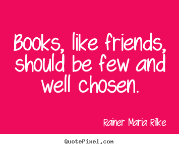 Friendship quote - Books, like friends, should be few and well..
