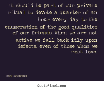 Diy picture quotes about friendship - It should be part of our private ritual to devote..