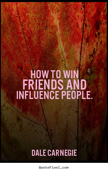 Dale Carnegie picture quote - How to win friends and influence people. - Friendship quotes