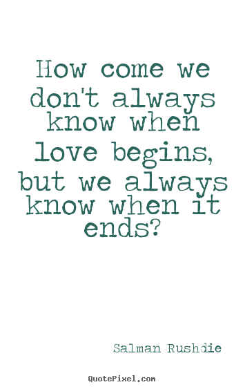 Salman Rushdie picture quote - How come we don't always know when love begins,.. - Friendship sayings