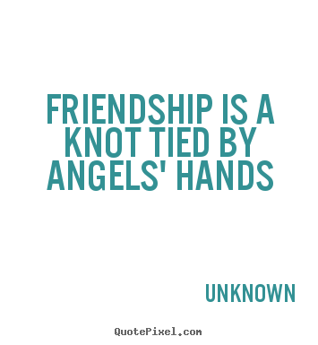 quotes Friendship is a knot tied by angels 39 hands Friendship
