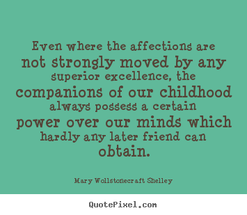Friendship quote - Even where the affections are not strongly moved by any superior excellence,..