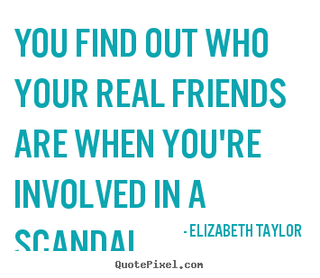 Quotes about friendship - You find out who your real friends are when..