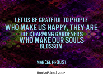 Sayings about friendship - Let us be grateful to people who make us happy,..