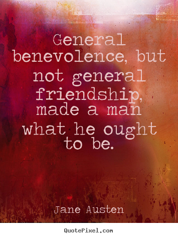 Quote about friendship - General benevolence, but not general friendship,..