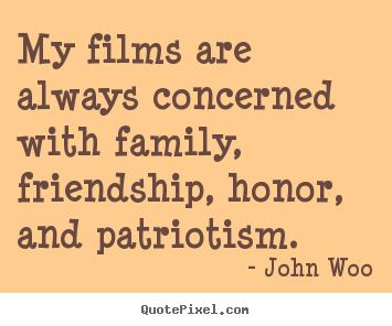 Sayings about friendship - My films are always concerned with family, friendship,..