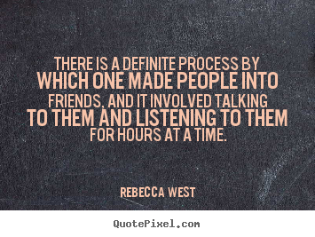 There is a definite process by which one made people into.. Rebecca West good friendship quote