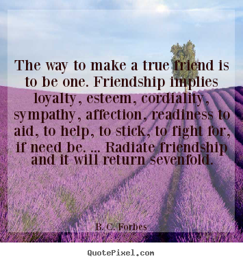 How to design picture sayings about friendship - The way to make a true friend is to be one. friendship..