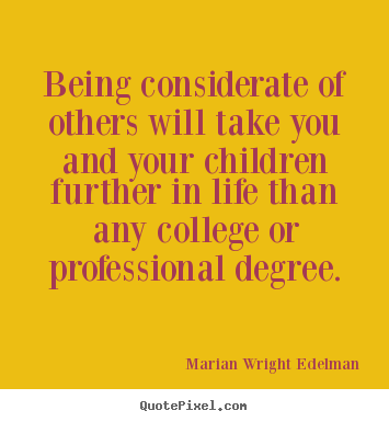 Marian Wright Edelman picture quote - Being considerate of others will take you and your children.. - Friendship quotes