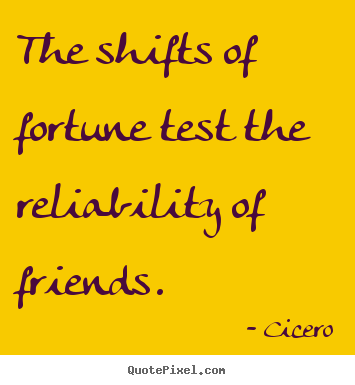 Quote about friendship - The shifts of fortune test the reliability of friends.