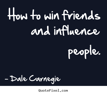 Make image sayings about friendship - How to win friends and influence people.