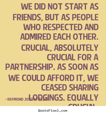 Raymond Joseph Teller picture quote - We did not start as friends, but as people.. - Friendship quotes