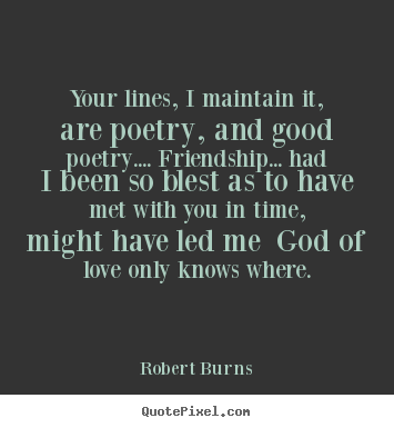 Design picture quotes about friendship - Your lines, i maintain it, are poetry, and good poetry......