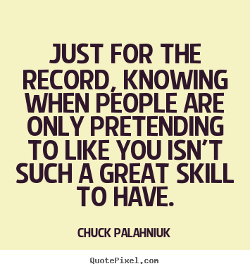 Chuck Palahniuk picture quote - Just for the record, knowing when people are only pretending.. - Friendship quotes