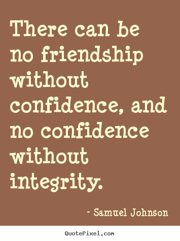 Friendship quotes - There can be no friendship without confidence, and no confidence without..
