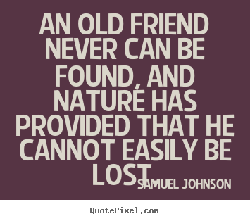 Create custom picture quote about friendship - An old friend never can be found, and nature has provided that he cannot..