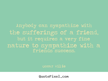 Quotes about friendship - Anybody can sympathize with the sufferings..