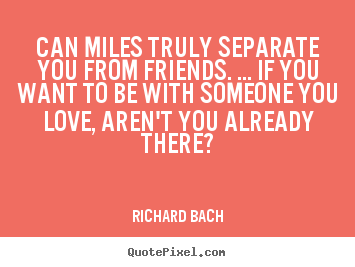 Richard Bach picture quotes - Can miles truly separate you from friends. ... if.. - Friendship quote
