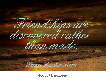 Friendship quotes - Friendships are discovered rather than made.