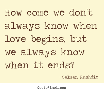 How to make photo quotes about friendship - How come we don't always know when love begins,..