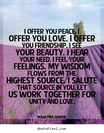 Mahatma Gandhi picture quotes - I offer you peace. i offer you love. i offer you friendship... - Friendship quotes