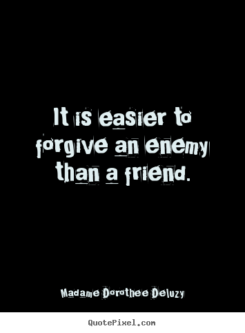 Make custom image quote about friendship - It is easier to forgive an enemy than a friend.