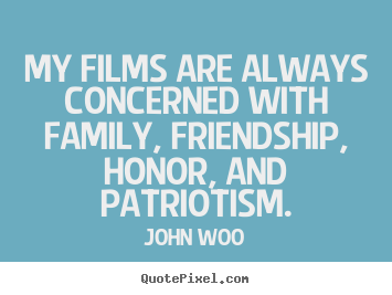 Quote about friendship - My films are always concerned with family, friendship,..