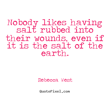 Create your own poster quotes about friendship - Nobody likes having salt rubbed into their wounds, even if it is the salt..
