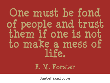Make photo quote about friendship - One must be fond of people and trust them if one..