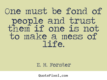 Customize picture quotes about friendship - One must be fond of people and trust them if one is not to make a mess..