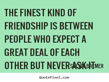 Sylvia Bremer image quotes - The finest kind of friendship is between people.. - Friendship quote