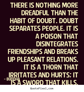 How to make picture quote about friendship - There is nothing more dreadful than the habit..