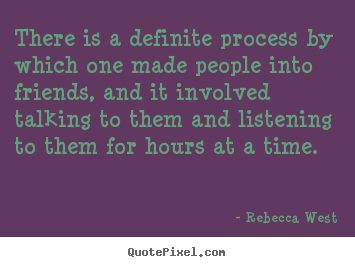 Rebecca West image quotes - There is a definite process by which one made people.. - Friendship quotes