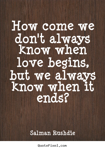 How to make picture quotes about friendship - How come we don't always know when love begins, but we always know..