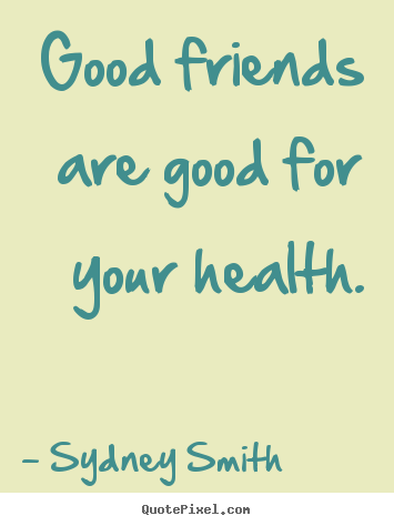 Create poster quotes about friendship - Good friends are good for your health.
