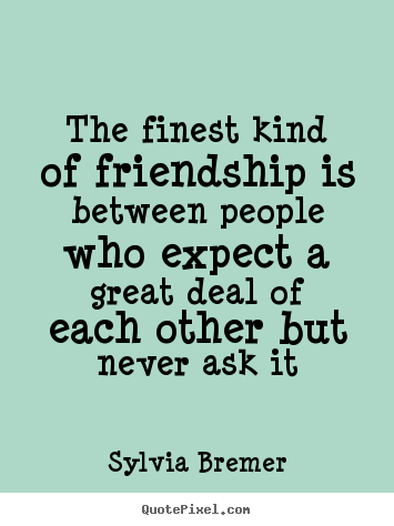 Sylvia Bremer photo quotes - The finest kind of friendship is between people.. - Friendship sayings