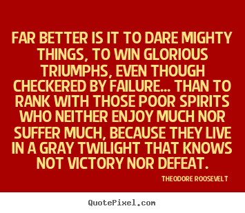 Friendship quotes - Far better is it to dare mighty things, to win..