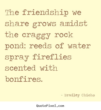 Create graphic picture quotes about friendship - The friendship we share grows amidst the..