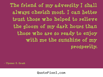 Design picture quotes about friendship - The friend of my adversity i shall always cherish most...