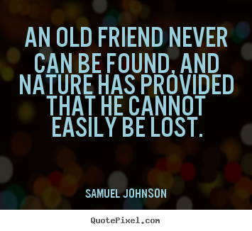 Make picture quotes about friendship - An old friend never can be found, and nature has provided..
